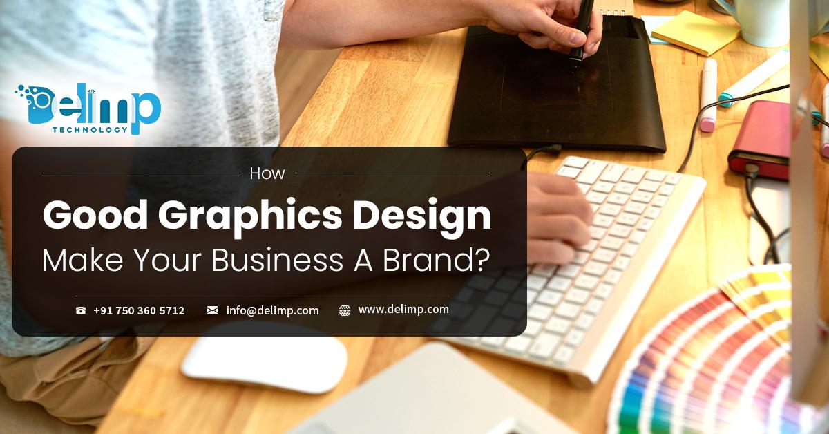 How Good Graphics Design Make Your Business A Brand